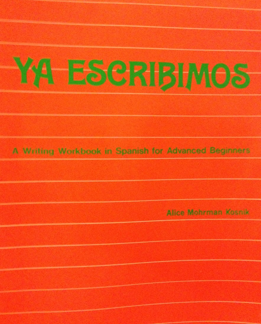 Workbooks workbook in spanish three years : Ya Escribimos a Writing Workbook in Spanish for Advanced Beginners ...