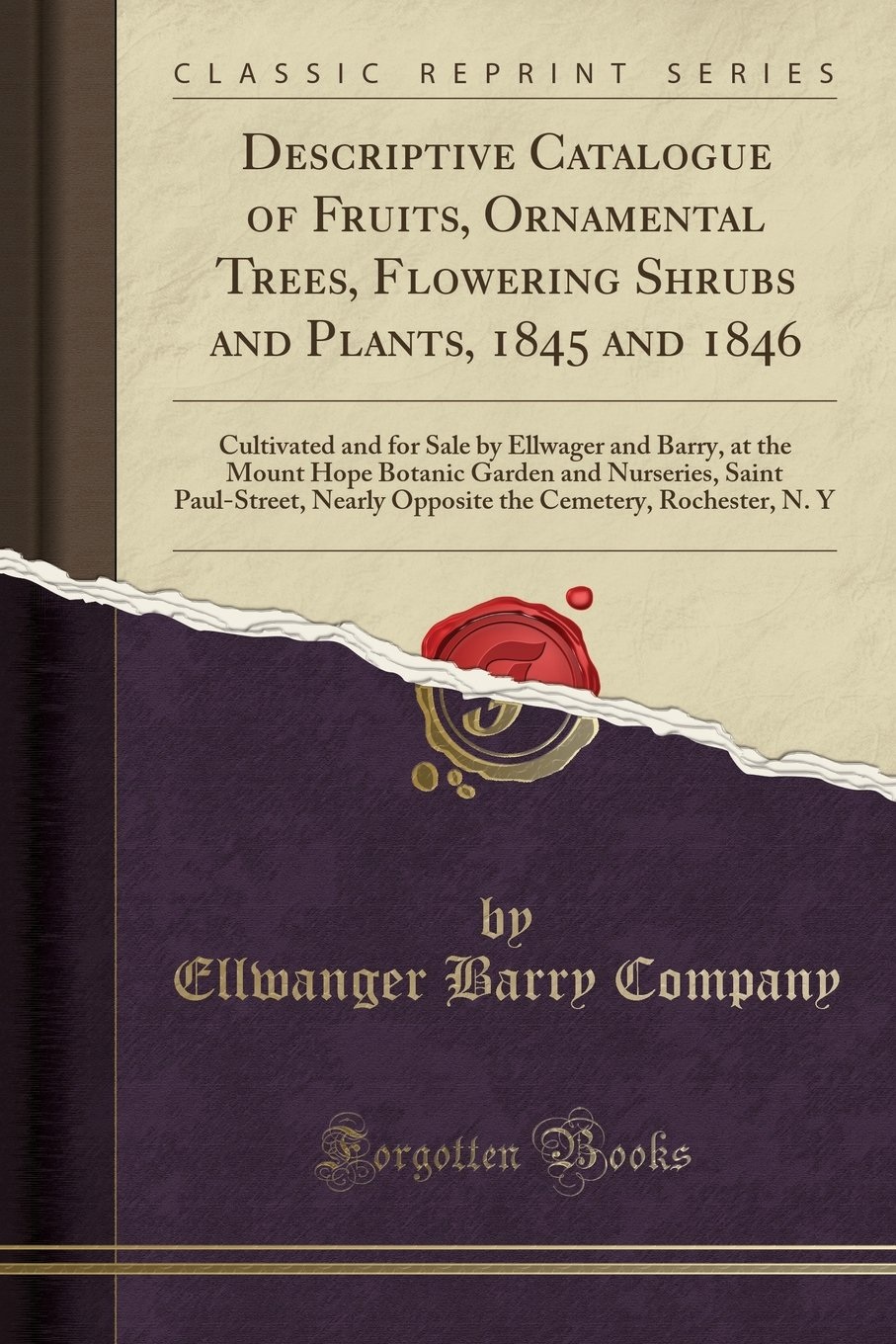 Download Descriptive Catalogue of Fruits, Ornamental Trees, Flowering Shrubs and Plants, 1845 and 1846: Cultivated and for Sale by Ellwager and Barry, at the ... Nearly Opposite the Cemetery, Rochester, N. Y pdf epub