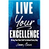Live Your Excellence: Bring Your Best Self to School Every Day
