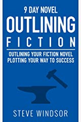 Nine Day Novel-Outlining: Outlining Your Novel: Plotting Your Way to Success (Writing Fiction Novels Book 0) Kindle Edition