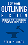 Nine Day Novel-Outlining: Outlining Your Novel: Plotting Your Way to Success (Writing Fiction Novels Book 0)