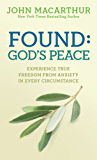 Found: God's Peace: Experience True Freedom from Anxiety in Every Circumstance (English Edition)