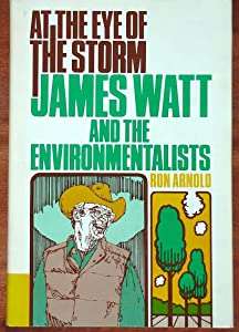 At the Eye of the Storm: James Watt and the Environmentalists