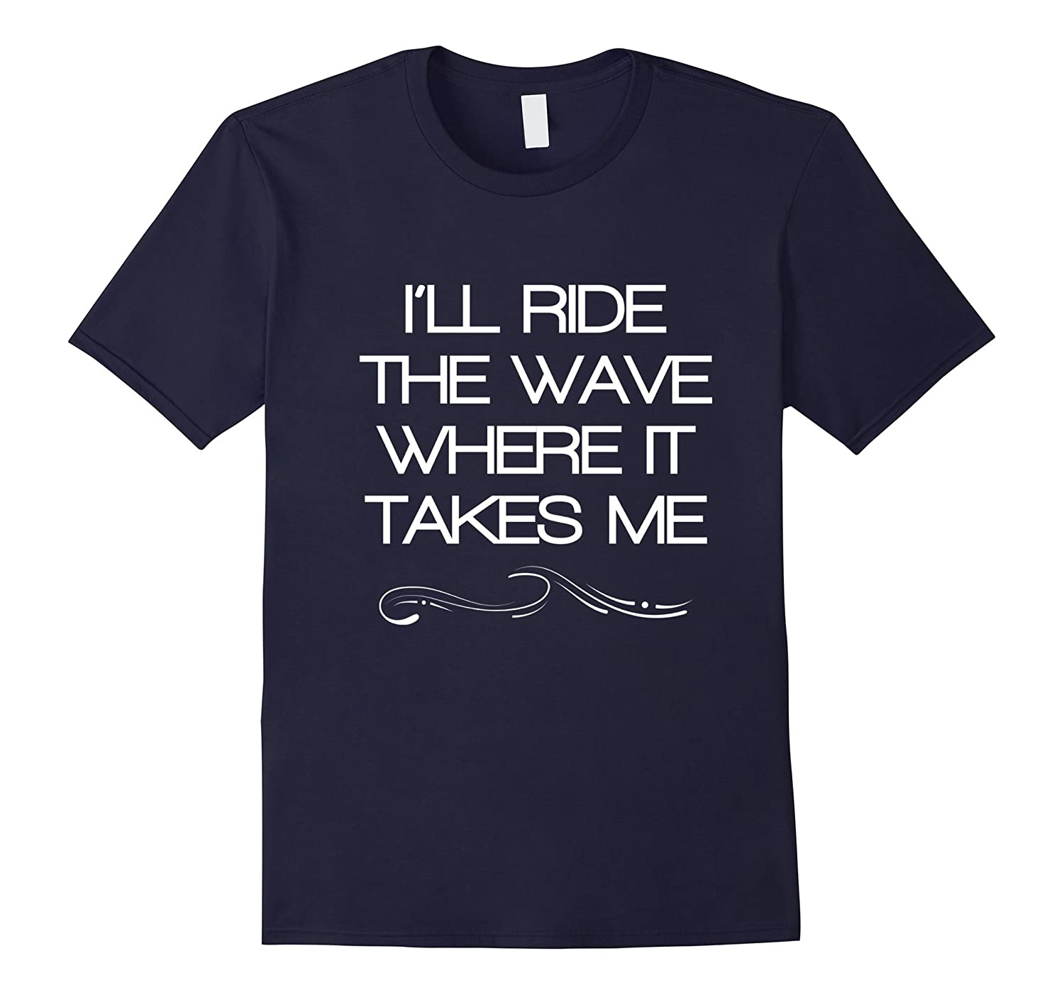 Ill Ride The Wave Where It Takes Me Surfing Shirts-TD