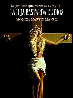 La hija bastarda de Dios: La profecía que nunca se cumplió (Spanish Edition)