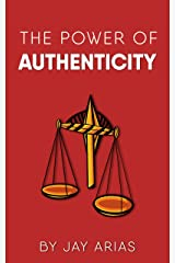 The Power of Authenticity: The Basic Principles of Selfishness and Selflessness Kindle Edition