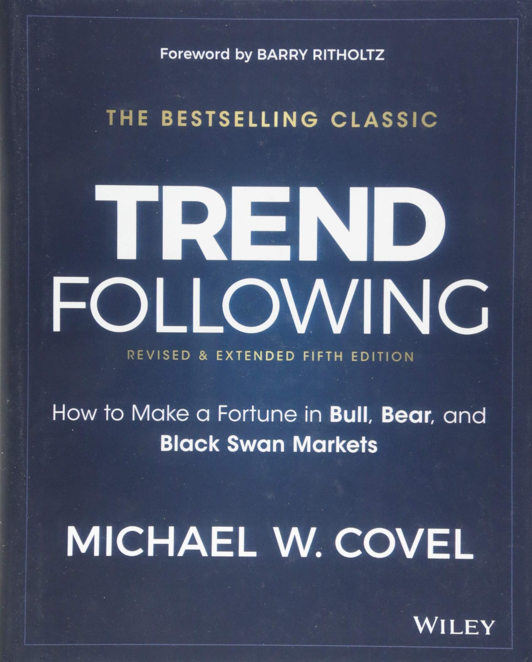 Trend Following, 5th Edition: How to Make a Fortune in Bull, Bear and Black  Swan Markets (Wiley Trading): Michael W. Covel, Barry Ritholtz:  9781119371878: ...