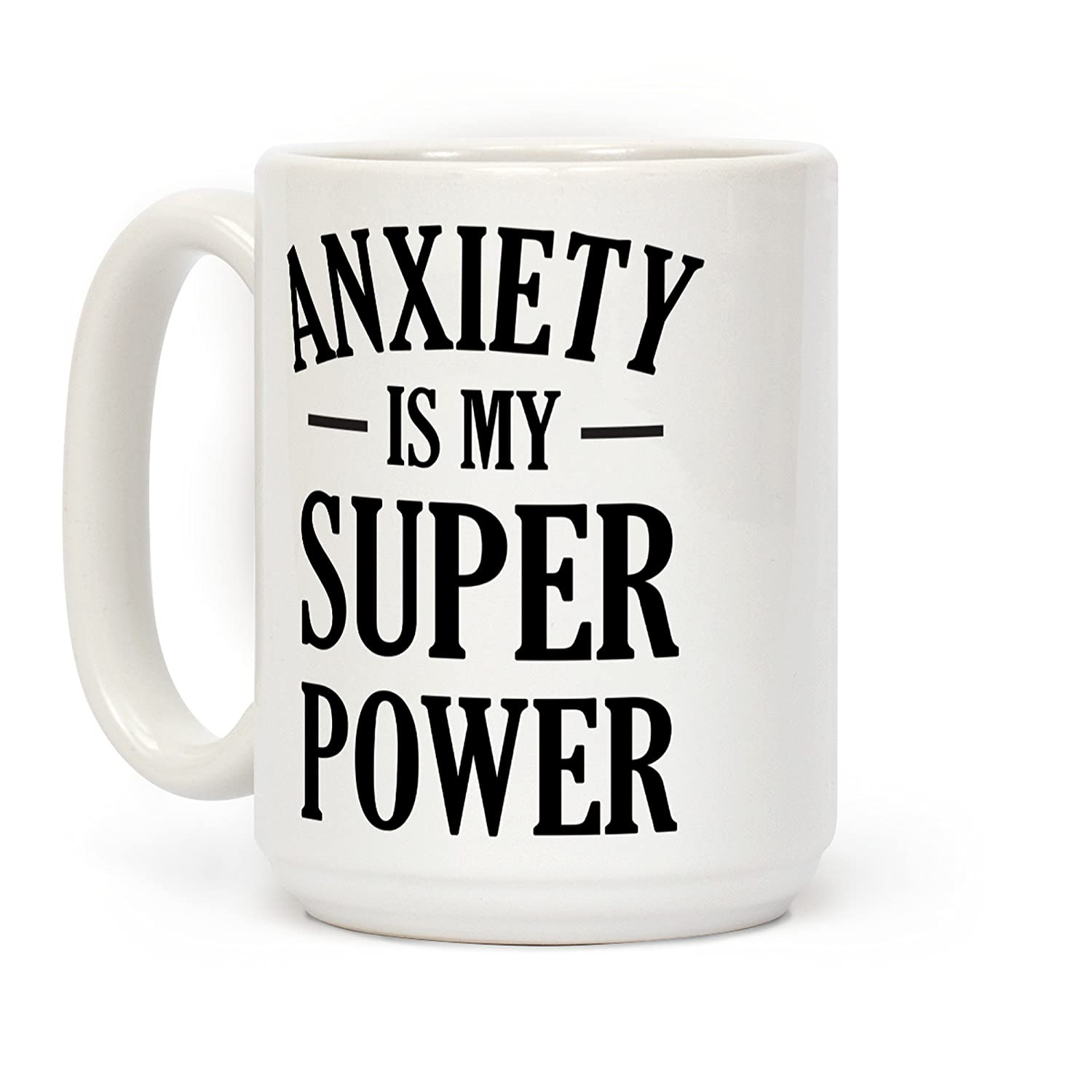 LookHUMAN Anxiety Is My Superpower White 15 Ounce Ceramic Coffee Mug