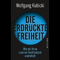Die erdrückte Freiheit: Wie ein Virus unseren Rechtsstaat aushebelt (German Edition)