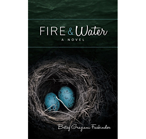 Fire Water A Suspense Filled Story Of Art Love Passion And Madness Kindle Edition By Fasbinder Betsy Graziani Literature Fiction Kindle Ebooks Amazon Com