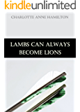 Lambs Can Always Become Lions (Until Lambs Become Lions Book 1)