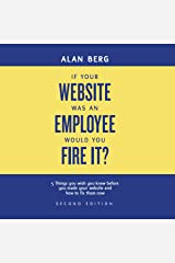 If Your Website Was an Employee, Would You Fire It?: 5 Things You Wish You Knew Before You Made Your Website and How to Fix Them Now Audible Audiobook
