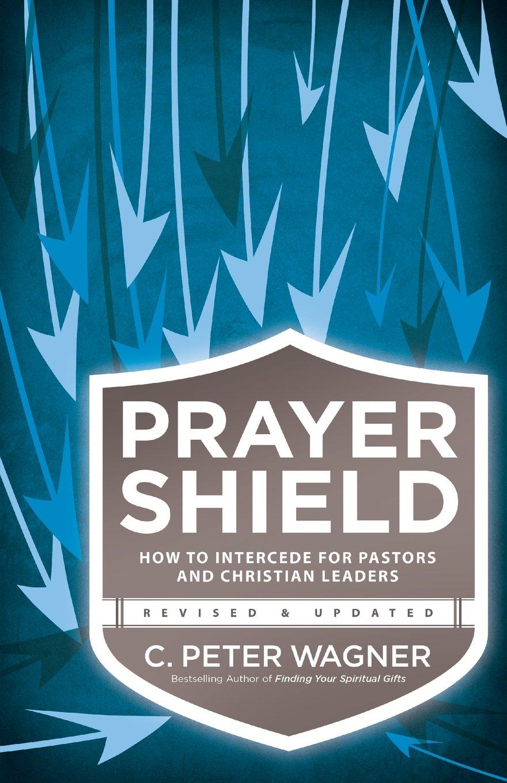 prayer shield how to intercede for pastors and christian leaders prayer shield how to intercede for pastors and christian leaders c peter wagner 9780800797430 com books