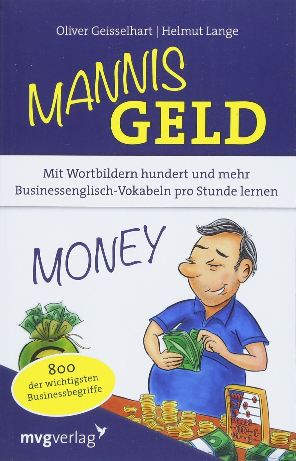 Mannis Geld: Mit Wortbildern hundert und mehr Businessenglisch-Vokabeln pro Stunde lernen. 800 der wichtigsten Businessbegriffe