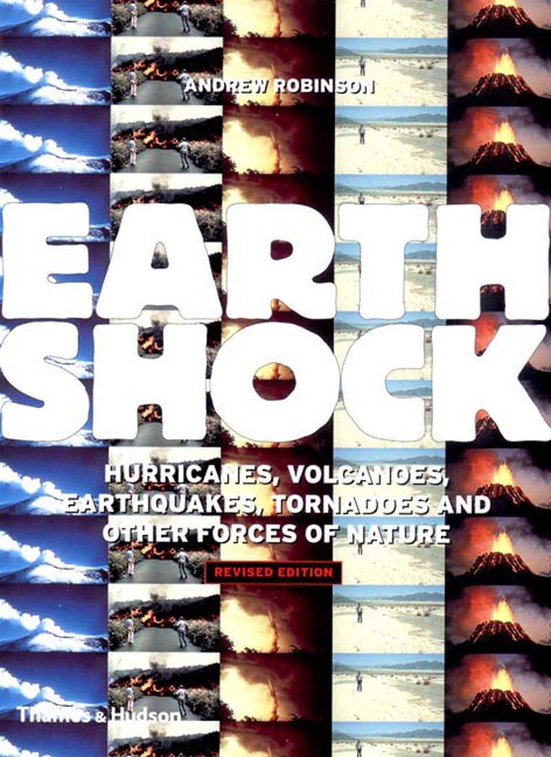 Download Earthshock: Hurricanes, Volcanoes, Earthquakes, Tornadoes, and Other Forces of Nature, Revised Edition PDF