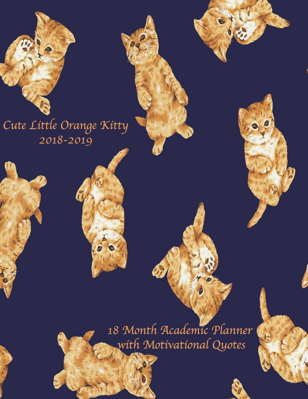 Download Cute Little Orange Kitty 2018-2019 18 Month Academic Planner: July 2018 To December 2019 Weekly and Monthly Large 8.5x11 Organizer with Motivational ... Motivational Quotes Planners) (Volume 35) ebook