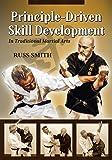 Principle-Driven Skill Development: In Traditional Martial Arts