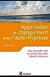 Apprivoiser le changement avec l'auto-hypnose : Vers une plus grande liberté intérieure (Epanouissement)