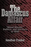 The Damascus Affair: 'Ritual Murder', Politics, and the Jews in 1840