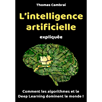 L'intelligence artificielle expliquée : Comment les algorithmes et le Deep Learning dominent le monde !