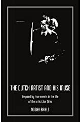 The Dutch Artist and His Muse: Inspired by true events in the life of the artist Jan Sirks Kindle Edition