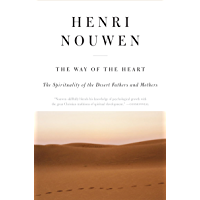 The Way of the Heart: The Spirituality of the Desert Fathers and Mothers (English Edition)