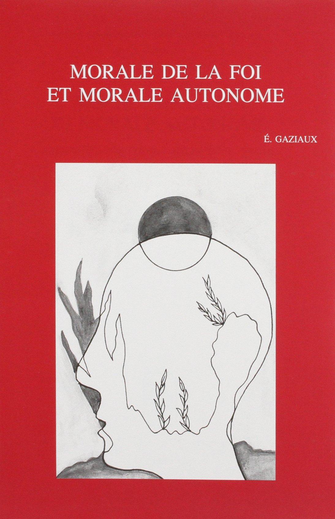 Morale de la foi et morale autonome. Confrontation entre P. Delhaye et J. Fuchs (Bibliotheca Ephemeridum Theologicarum Lovaniensium)
