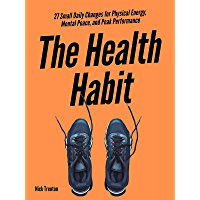 The Health Habit: 27 Small Daily Changes for Physical Energy, Mental Peace, and Peak Performance (Mental and Emotional…