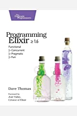 Programming Elixir ≥ 1.6: Functional |> Concurrent |> Pragmatic |> Fun Paperback