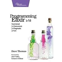 Programming Elixir 1.6: Functional |> Concurrent |> Pragmatic |> Fun