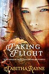 Taking Flight (The Clockwork Butterfly Trilogy Book 2) Kindle Edition
