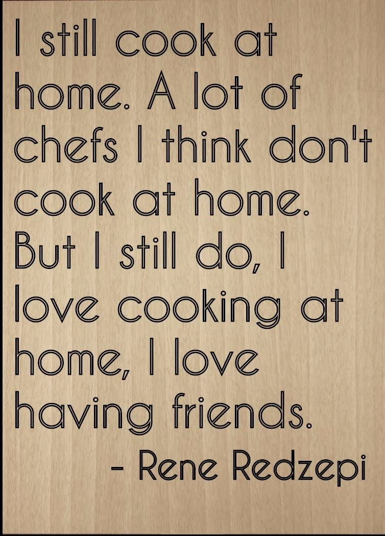 Mundus Souvenirs I Still Cook at Home. A lot of Chefs I. Quote by Rene Redzepi, Laser Engraved on Wooden Plaque - Size: 8