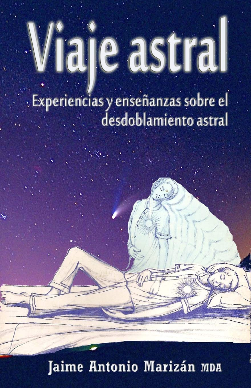 Amazon.com: Viaje atral: Experiencias y enseñanzas sobre el desdoblamiento  astral (Spanish Edition) (9781515202141): Jaime Antonio Marizán: Books
