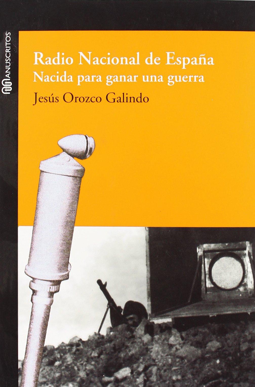 Radio nacional de España. nacida para ganar una Guerra: Amazon.es: Orozco, Jesus: Libros