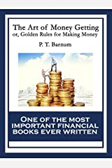 The Art of Money Getting: or, Golden Rules for Making Money Kindle Edition