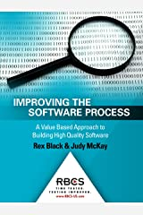Improving the Software Process: A Value Based Approach to Building High Quality Software Kindle Edition
