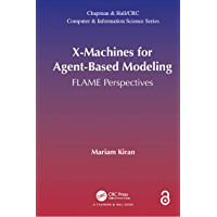 X-Machines for Agent-Based Modeling (Open Access): FLAME Perspectives (Chapman & Hall/CRC Computer and Information Science Series)