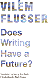 Does Writing Have a Future? (Electronic Mediations Book 33)
