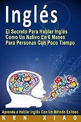 Inglés: El Secreto Para Hablar Inglés Como Un Nativo En 6 Meses Para Personas Con Poco Tiempo (Spanish Edition) Paperback