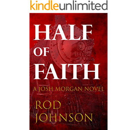 Amazon Com Half Of Faith Josh Morgan Novels Book 1 Ebook Johnson Rod Kindle Store