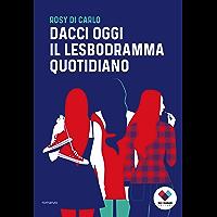 Dacci oggi il lesbodramma quotidiano (Italian Edition) book cover