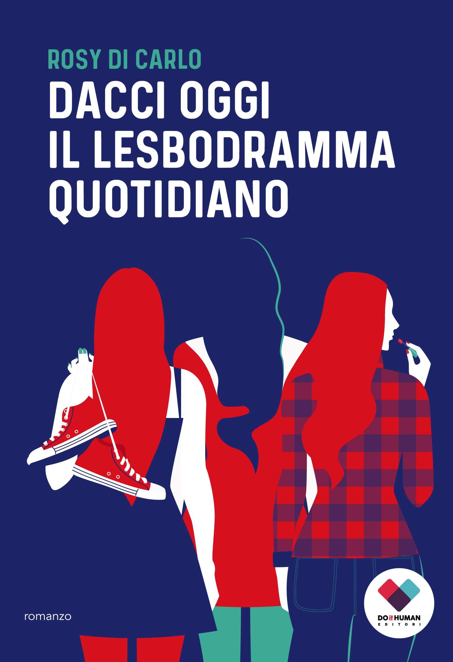 Dacci oggi il lesbodramma quotidiano: Amazon.es: Di Carlo, Rosy: Libros en idiomas extranjeros
