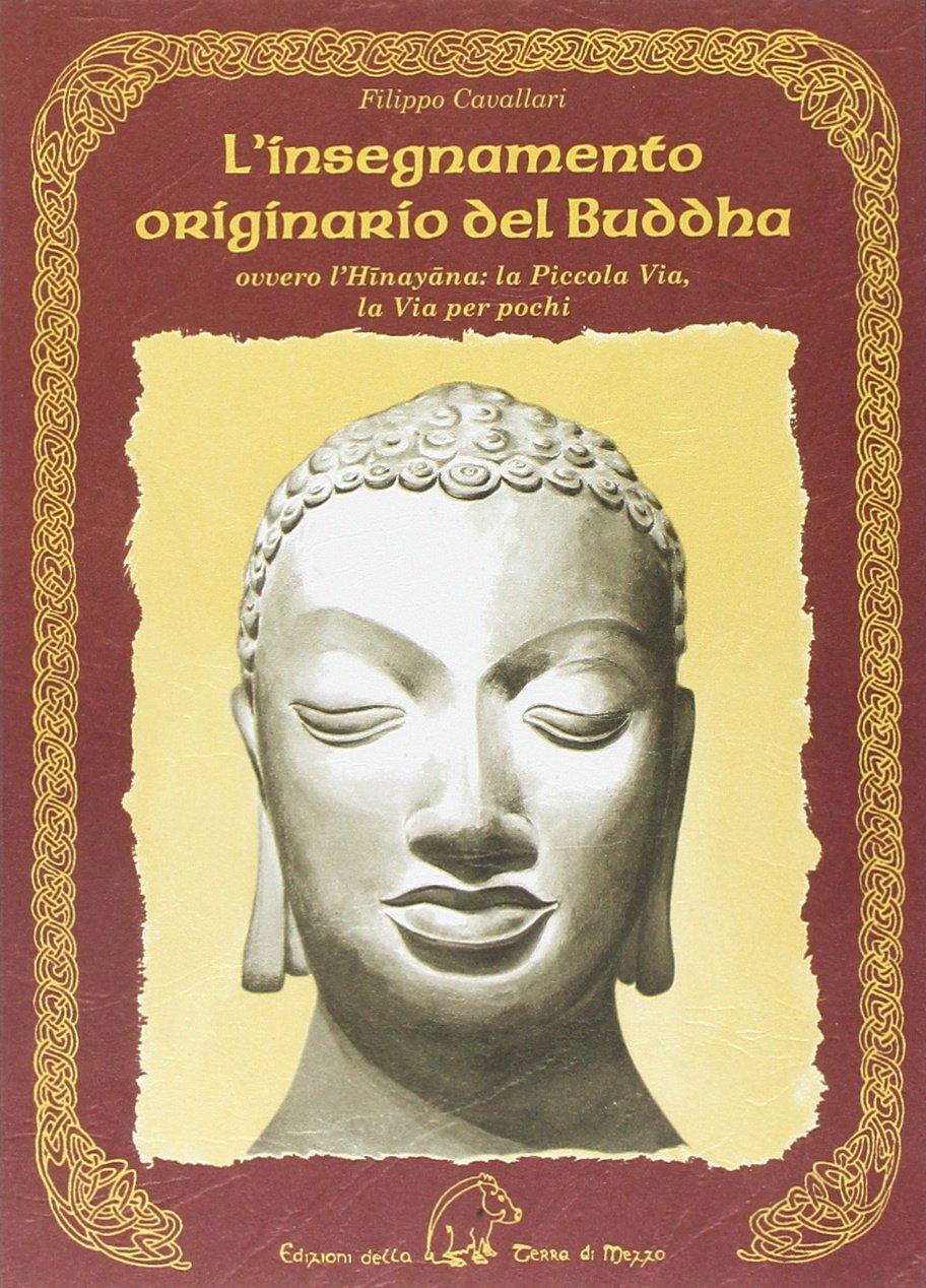 L'insegnamento originario del Buddha ovvero l'Hinayana. La piccola via, la via per pochi Copertina rigida – 8 lug 2014 Filippo Cavallari Terra di Mezzo 889784216X Buddismo