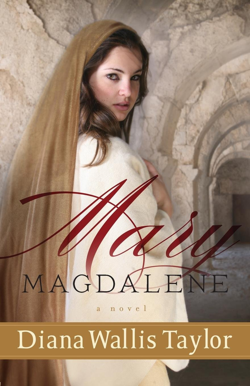 Mary Magdalene: A Novel: Diana Wallis Taylor: 9780800720483: Amazon.com:  Books