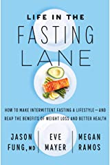 Life in the Fasting Lane: How to Make Intermittent Fasting a Lifestyle—and Reap the Benefits of Weight Loss and Better Health Kindle Edition
