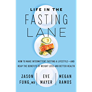 Life in the Fasting Lane: How to Make Intermittent Fasting a Lifestyle—and Reap the Benefits of Weight Loss and Better…