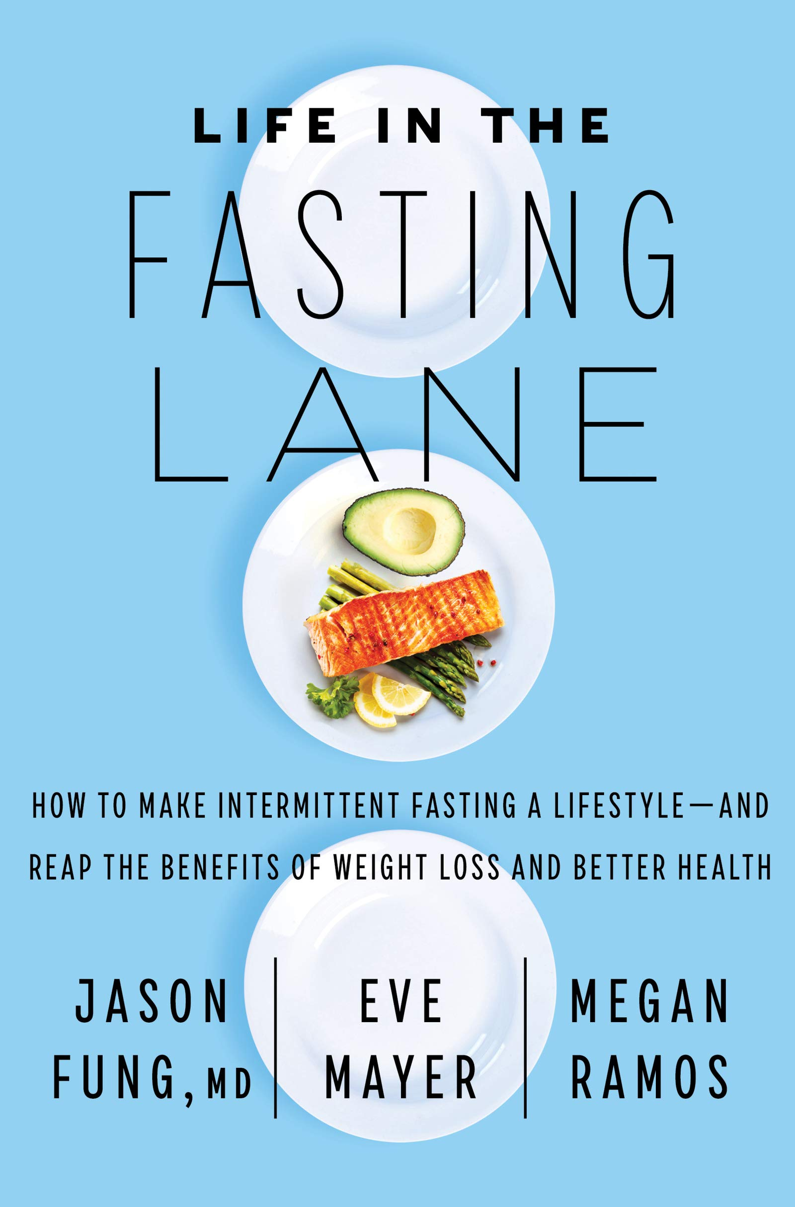Life In The Fasting Lane How To Make Intermittent Fasting A Lifestyle And Reap The Benefits Of Weight Loss And Better Health Fung Dr Jason Mayer Eve Ramos Megan 9780062969446 Amazon Com Books