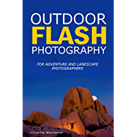 Outdoor Flash Photography: For adventure and landscape photographers