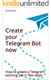 Create your Telegram Bot now: How to create a Telegram working bot in few steps (English Edition)