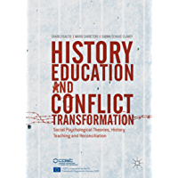 History Education and Conflict Transformation: Social Psychological Theories, History Teaching and Reconciliation (English Edition)